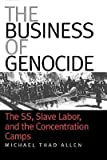 img - for [(The Business of Genocide: The SS, Slave Labor and the Concentration Camps )] [Author: Michael Thad Allen] [Apr-2002] book / textbook / text book