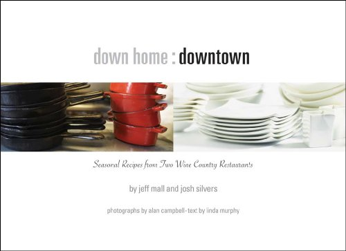 Down Home Downtown: Seasonal Recipes from Two Sonoma Wine Country Restaurants