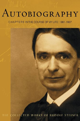 Autobiography Chapters in the Course of My Life 1861-1907 Collected Works of Rudolf Steiner088011567X