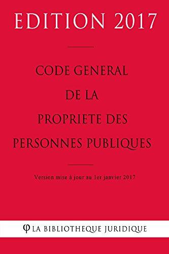 Code général de la propriété des personnes publiques 2017: Code général de la propriété des personnes publiques français au 1er janvier 2017 (French Edition)