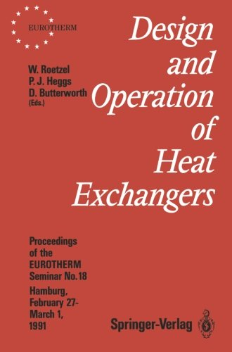 Design and Operation of Heat Exchangers: Proceedings of the EUROTHERM Seminar No. 18, February 27 - March 1 1991, Hamburg, Germany (EUROTHERM Seminars)