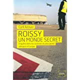 Roissy un monde secret: Enquête dans les coulisses du plus grand aéroport d'Europe