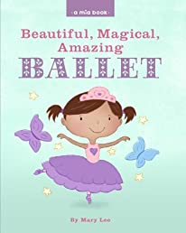 Beautiful, Magical, Amazing BALLET (A Mia Book) (Volume 2)