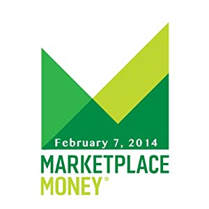 Marketplace Money, February 07, 2014