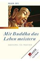 Mit Buddha das Leben meistern: Buddhismus f�r Praktiker (German Edition)