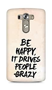 AMEZ be happy it drives people crazy Back Cover For LG G3
