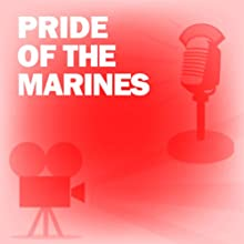 Pride of the Marines: Classic Movies on the Radio  by Lux Radio Theatre Narrated by John Garfield, Eleanor Parker