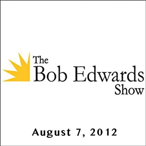 The Bob Edwards Show, Colson Whitehead and Steve Prothero, August 7, 2012 | [Bob Edwards]