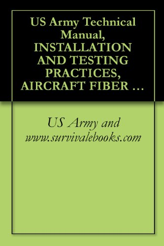 Us Army Technical Manual, Installation And Testing Practices, Aircraft Fiber Optic Cabling, Tm 1-1500-323-24-4, 2004