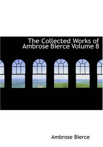 The Collected Works of Ambrose Bierce