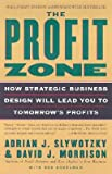 img - for The Profit Zone: How Strategic Business Design Will Lead You to Tomorrow's Profits (Paperback) book / textbook / text book