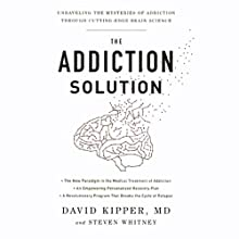 The Addiction Solution: Unraveling the Mysteries of Addiction Through Cutting-Edge Brain Science (       UNABRIDGED) by David Kipper, MD, Steven Whitney Narrated by Bryan Reid