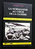 img - for La Normandie au coeur de la guerre (Collection