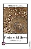 img - for Ficciones del dinero. Argentina, 1890-2001 book / textbook / text book