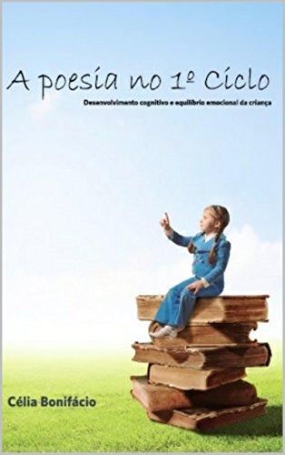 Célia Bonifácio - A Poesia no 1º Ciclo: Desenvolvimento cognitivo e equilíbrio emocional da criança (Portuguese Edition)