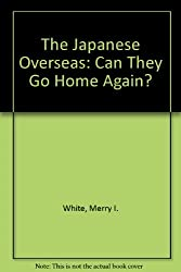 The Japanese Overseas: Can They Go Home Again?