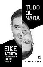 Tudo ou Nada: Eike Batista e a verdadeira história do grupo X