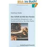 Das Schloß als Bild des Fürsten. Herrschaftliche Metaphorik in der Residenzarchitektur des Alten Reichs.