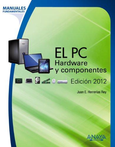 El PC. Hardware y componentes. Edición 2012 (Manuales Fundamentales)