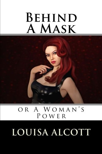 Behind A Mask: or A Woman's Power