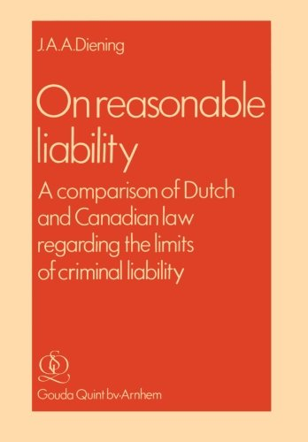On Reasonable Liability: A Comparison of Dutch and Canadian Law regarding the limits of criminal liability