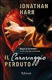 Il Caravaggio perduto (8817041696) by Jonathan Harr