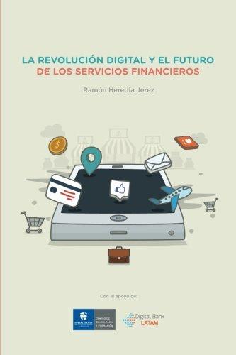 La Revolucion Digital y el Futuro de los Servicios Financieros  [Jerez, Sr Ramon Heredia] (Tapa Blanda)