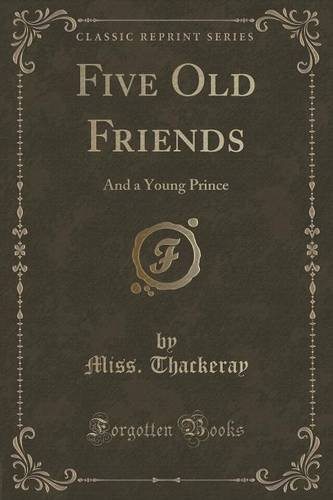 Five Old Friends: And a Young Prince (Classic Reprint)