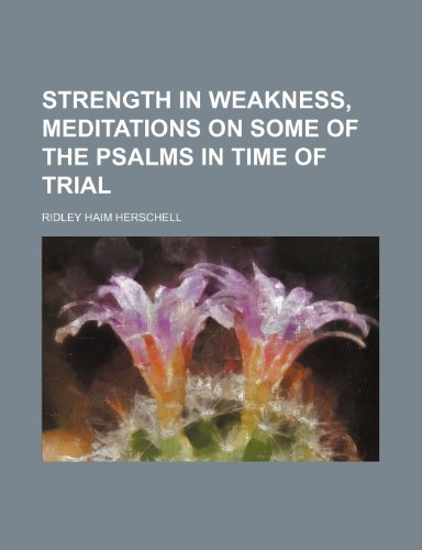 Strength in weakness, meditations on some of the Psalms in time of trial