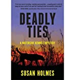 img - for [ DEADLY TIES: A WATERSIDE KENNELS MYSTERY ] By Holmes, Susan ( Author) 2013 [ Paperback ] book / textbook / text book