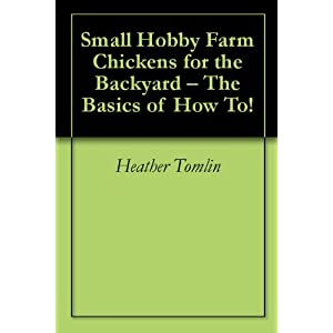 Small Hobby Farm Chickens for the Backyard - The Basics of How To!