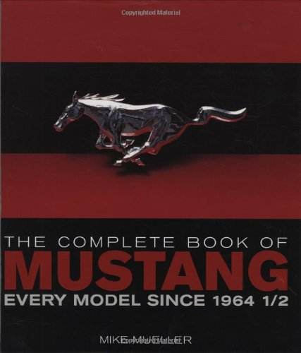 The Complete Book of Mustang: Every Model Since 1964