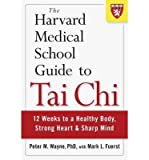 img - for The Harvard Medical School Guide to Tai Chi: 12 Weeks to a Healthy Body, Strong Heart, and Sharp Mind (Harvard Health Publications) (Paperback) - Common book / textbook / text book