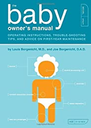 The Baby Owner&#39;s Manual: Operating Instructions, Trouble-Shooting Tips, and Advice on First-Year Maintenance