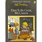 Dare to Be Great, Ms. Caucus (A Doonesbury book) (0030138663) by Trudeau, G. B.