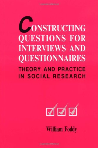 Constructing Questions for Interviews and Questionnaires: Theory and Practice in Social Research