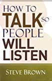 How to Talk So People Will Listen (080106144X) by Brown, Steve