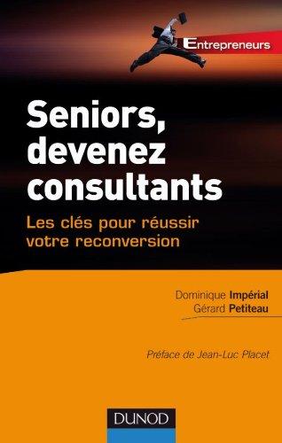Seniors, devenez consultants - Les clés pour réussir votre reconversion