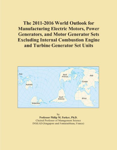 The 2011-2016 World Outlook For Manufacturing Electric Motors, Power Generators, And Motor Generator Sets Excluding Internal Combustion Engine And Turbine Generator Set Units