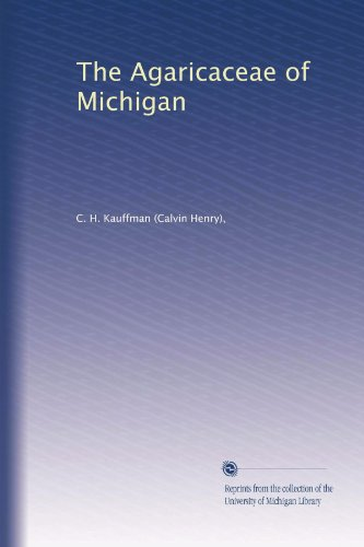 The Agaricaceae of Michigan (Volume 2), C. H. Kauffman