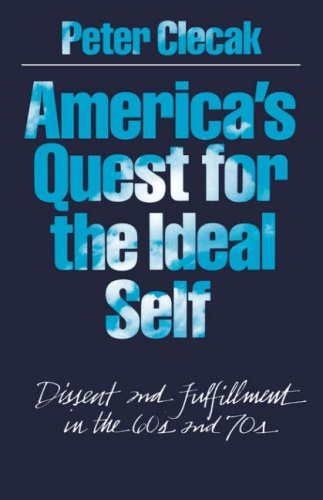 America's Quest for the Ideal Self: Dissent and Fulfillment in the 60s and 70s