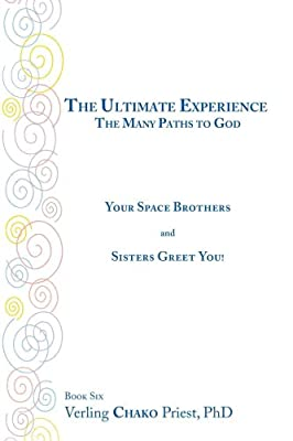 The Ultimate Experience: The Many Paths to God: Your Space Brothers and Sisters Greet You! Book 6