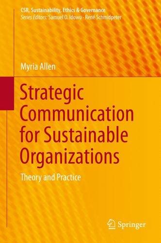 Strategic Communication for Sustainable Organizations: Theory and Practice (CSR, Sustainability, Ethics & Governance)