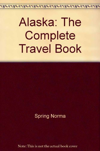 Alaska: The complete travel book, Spring, Norma