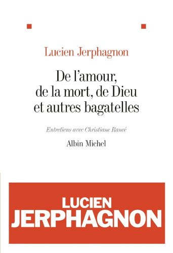 Lucien Jerphagnon - De l'amour, de la mort, de Dieu et autres bagatelles:Entretiens avec Christiane Rancé