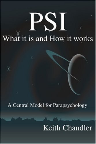Psi: What It Is And How It Works; A Central Model For Parapsychology