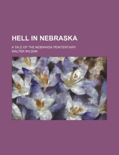 Hell in Nebraska; a tale of the Nebraksa penitentiary