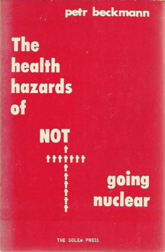 The Health Hazards of Not Going Nuclear: Petr Beckmann: 9780911762174: Amazon.com: Books