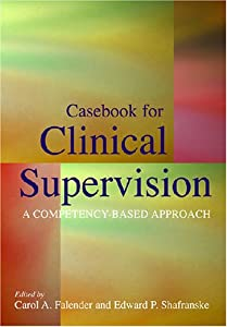 Casebook for Clinical Supervision: A Competency-Based Approach
