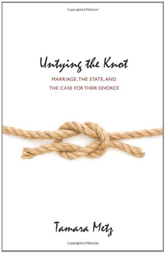 Untying the Knot: Marriage, the State, and the Case for Their Divorce
